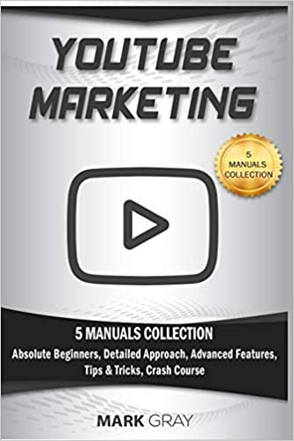 YouTube Marketing: 5 Manuals Collection Absolute Beginners, Detailed Approach, Advanced Features, Tips & Tricks, Crash Course: Amazon.es: Mark Gray: Libros ...