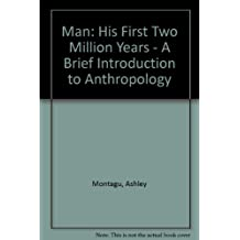 Man, His First Two Million Years: A Brief Introduction to Anthropology