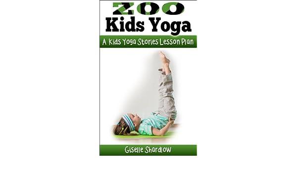 Zoo Kids Yoga: A Kids Yoga Stories Lesson Plan (English ...