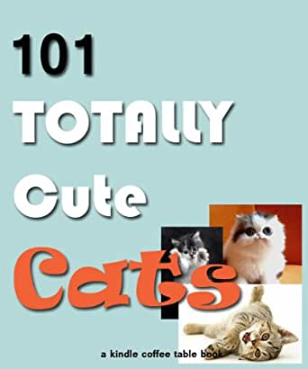 Amazoncom 101 totally cute cats kindle coffee table for Coffee table books amazon