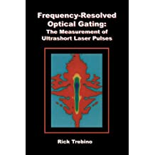 Frequency-Resolved Optical Gating: The Measurement of Ultrashort Laser Pulses