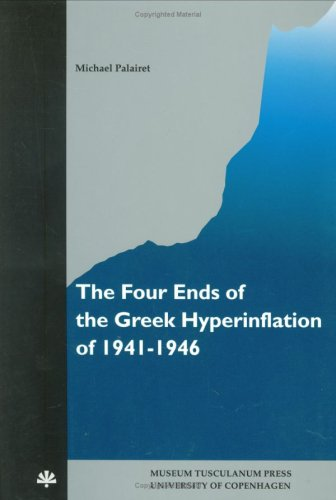 The Four Ends of the Greek Hyperinflation of 1941-1946 (Studies in 20th & 21st Century European History) Palairet Michael