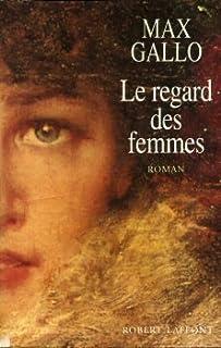 Le regard des femmes : roman, Gallo, Max