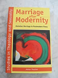 Marriage After Modernity: Christian Marriage in Postmodern Times (Studies in Theology & Sexuality)