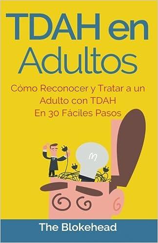 Tdah en Adultos. Cómo Reconocer y Tratar a un Adulto con Tdah en 30 Fáciles Pasos: Amazon.es: The Blokehead, Marcela Gutiérrez Bravo: Libros