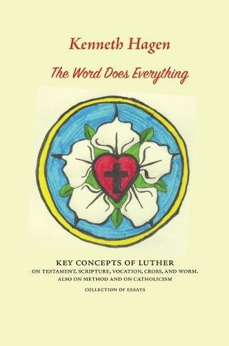 The Word Does Everything. Key Concepts of Luther on Testament, Scripture, Vocation, Cross, and Worm. Also on Method and