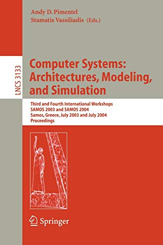 Computer Systems: Architectures, Modeling, and Simulation: Third and Fourth International Workshop, SAMOS 2003 and SAMOS 2004, Samos, Greece, July ... (Lecture Notes in Computer Science)