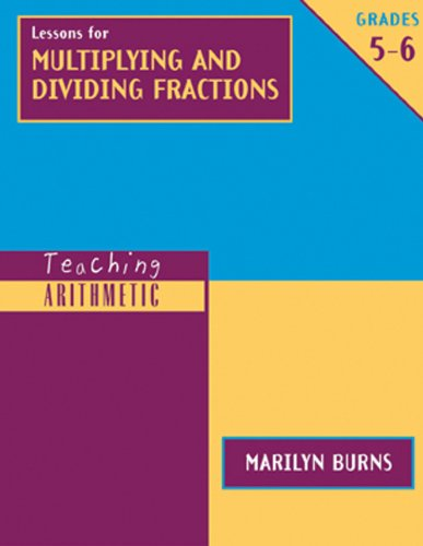 Teaching Arithmetic: Lessons for Multiplying & Dividing Fractions, Grades 5-6