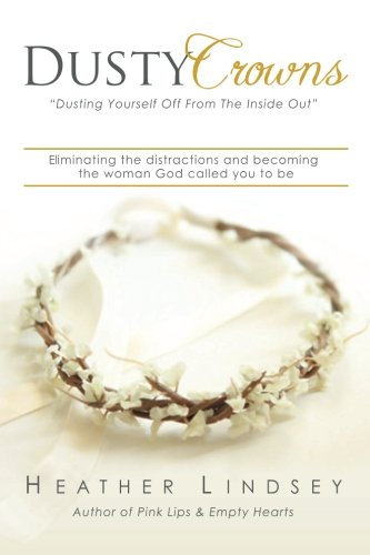 Dusty Crowns: eliminating the distractions and becoming the woman God called you to be]()