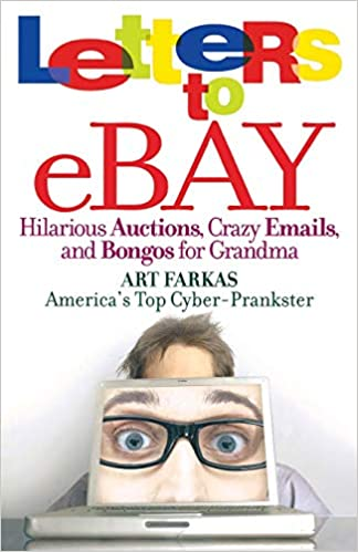 Letters To Ebay Hilarious Auctions Crazy Emails And Bongos For Grandma Farkas Art 9780446699587 Amazon Com Books