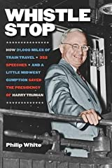 Whistle Stop( How 31 000 Miles of Train Travel 352 Speeches and a Little Midwest Gumption Saved the Presidency of Harry Truman)[WHISTLE STOP][Hardcover] Hardcover