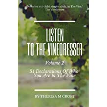 Listen To The Vinedresser Volume 2: 31 Declarations Of Who You Are In The Vine