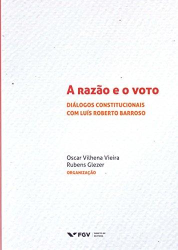 A Razão e o Voto. Diálogos Constitucionais com Luís Roberto Barroso