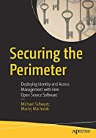 Securing the Perimeter: Deploying Identity and Access Management with Free Open Source Software Front Cover