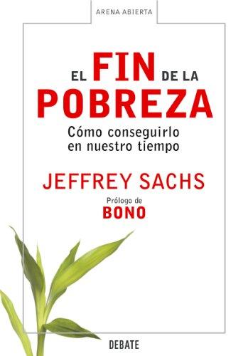 El fin de la pobreza: Cómo conseguirlo en nuestro tiempo (Spanish Edition)