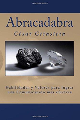 Abracadabra Las habilidades y los valores que permiten una comunicación efectiva  [Grinstein, Prof Cesar] (Tapa Blanda)