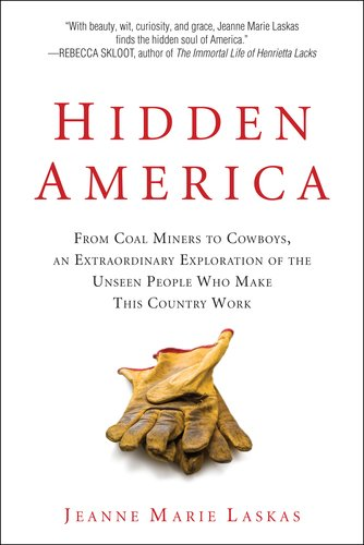 Hidden America: From Coal Miners to Cowboys, an Extraordinary Exploration of the Unseen People Who Make This Country Work pdf epub
