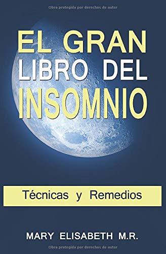 El Gran Libro Del Insomnio Técnicas Y Remedios Duerme Bien De Una Vez Por Todas Tu Salud Lo Merece Spanish Edition M R Mary Elisabeth 9781980869702 Books