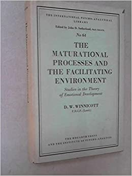 Winnicott the maturational processes and the facilitating environment