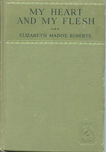 My Heart and My Flesh by Elizabeth Madox Roberts by Elizabeth Madox Roberts