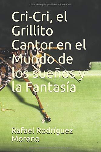 Cri-Cri, el Grillito Cantor en el Mundo de los sueños y la  Fantasía  [Rodríguez Moreno, Rafael] (Tapa Blanda)