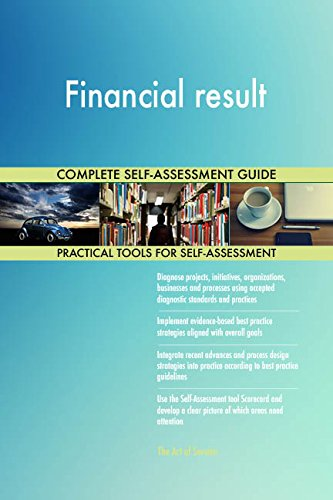 Financial result All-Inclusive Self-Assessment - More than 690 Success Criteria, Instant Visual Insights, Comprehensive Spreadsheet Dashboard, Auto-Prioritized for Quick Results