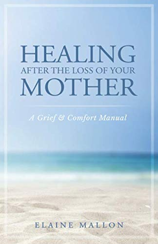 Healing After the Loss of Your Mother: A Grief & Comfort Manual