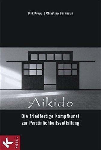 Aikido - Die friedfertige Kampfkunst zur Persönlichkeitsentfaltung