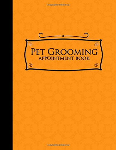 Download Pet Grooming Appointment Book: 2 Columns Appointment Notebook, Best Appointment Scheduler, My Appointment Book, Orange Cover (Volume 52) ebook