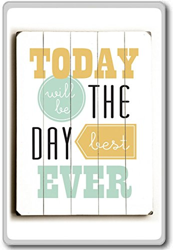 Today Will Be The Day Best Ever – motivational inspirational quotes fridge magnet