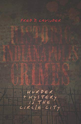 Historic Indianapolis Crimes: Murder & Mystery in the Circle City (Murder & Mayhem)