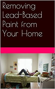 Removing Lead Based Paint From Your Home Kindle Edition By Pub Health La County Charles