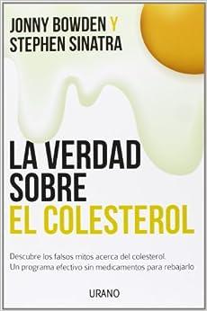 La Verdad Sobre El Colesterol: 1 por Jonny Bowden