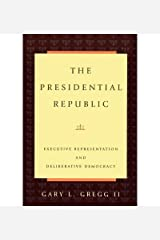 BY Gregg, Gary L, II ( Author ) [{ The Presidential Republic: Executive Representation and Deliberative Democracy By Gregg, Gary L, II ( Author ) Nov - 21- 1996 ( Paperback ) } ] Paperback
