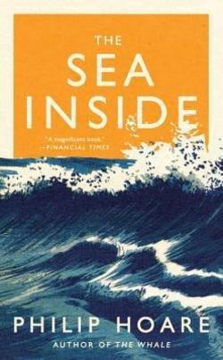 Philip Hoare: The Sea Inside (Hardcover); 2014 Edition