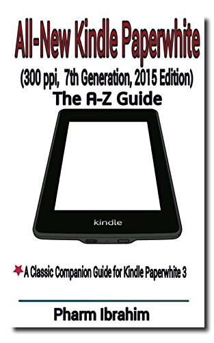 All-New Kindle Paperwhite (300 ppi, 7th Generation, 2015 Edition): The A-Z Guide (Newbie to Pro! Series) (Series Ppi)