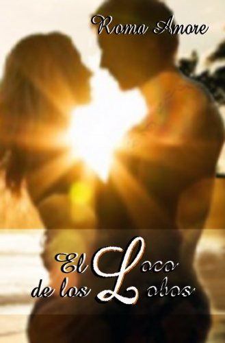 El Loco de los Lobos (Spanish Edition) by [Amore, Roma]
