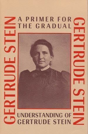 A primer for the gradual understanding of Gertrude Stein, Stein, Gertrude