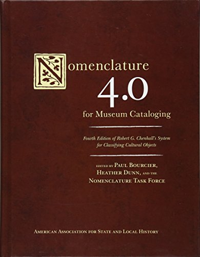 Nomenclature 4.0 for Museum Cataloging: Robert G. Chenhall's System for Classifying Cultural Objects