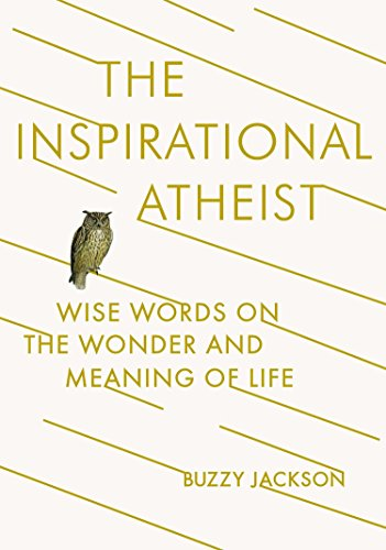 The Inspirational Atheist: Wise Words on the Wonder and Meaning of Life (Of 227 Cast)