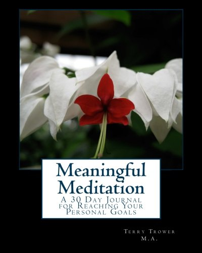 Meaningful Meditation: A 30 Day Journal for Reaching Your Personal Goals (Volume 1) PDF