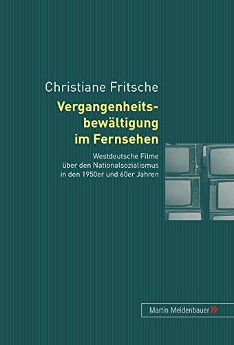 Vergangenheitsbewältigung im Fernsehen: Westdeutsche Filme über den Nationalsozialismus in den 1950er und 60er Jahren
