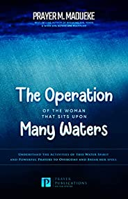 The Operation of the Woman That Sits Upon Many waters: Understand the Activities of this Water Spirit and Powe