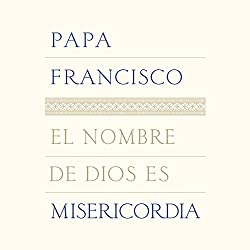 El nombre de Dios es misericordia [The Name of God Is Mercy]