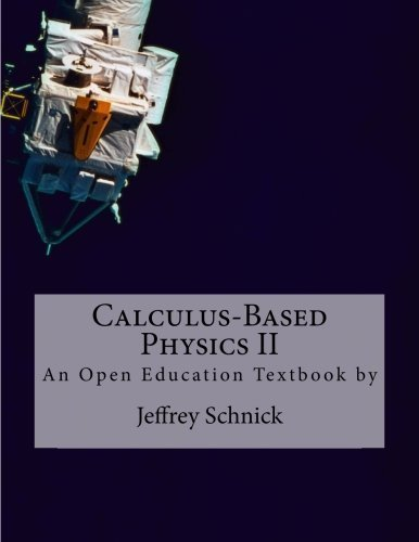 Calculus-Based Physics II by Jeffrey Schnick (2013-11-30)