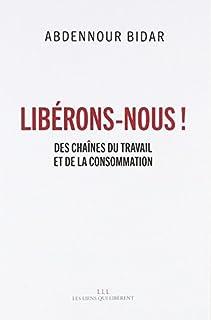 Libérons-nous ! : des chaînes du travail et de la consommation, Bidar, Abdennour