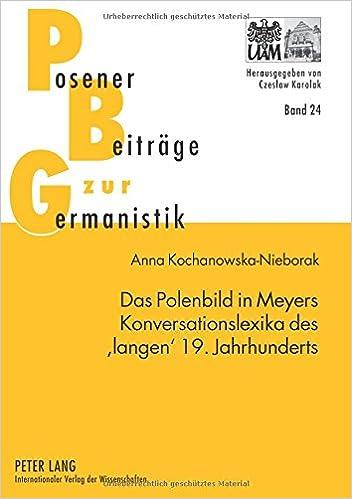 Das Polenbild in Meyers Konversationslexika Des 'Langen' 19. Jahrhunderts (Posener Beitraege Zur Germanistik)