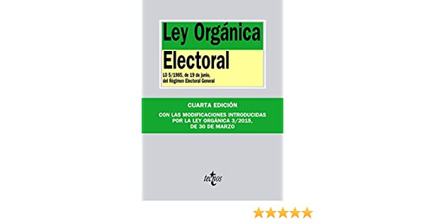 Ley Orgánica Electoral: LO 5/1985, de 19 de junio, del Régimen ...