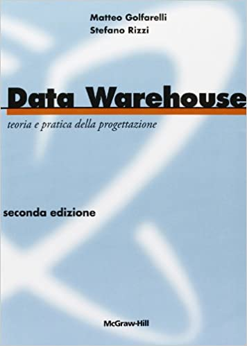 Data Warehouse. Teoria e pratica della progettazione. Con CD-ROM