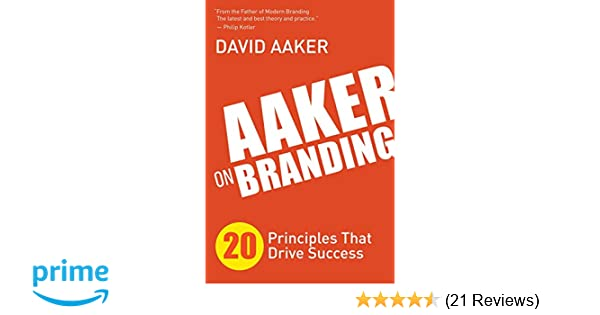 Aaker on Branding: 20 Principles That Drive Success: David Aaker